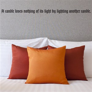 A candle loses nothing of its light by lighting another candle. - Vinyl Wall Decal - Wall Quote - Wall Decor