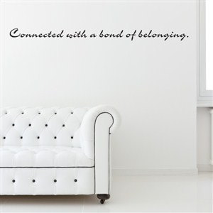 Connected with a bond of belonging. - Vinyl Wall Decal - Wall Quote - Wall Decor