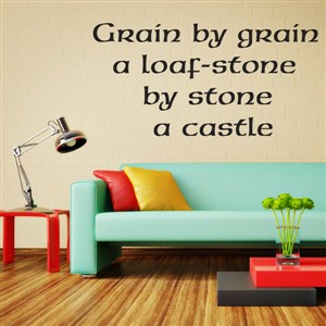 Grain by grain a loaf-stone by stone a castle - Vinyl Wall Decal - Wall Quote - Wall Decor