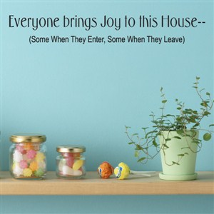 Everyone brings joy to this house -- Some when they enter - Vinyl Wall Decal - Wall Quote - Wall Decor
