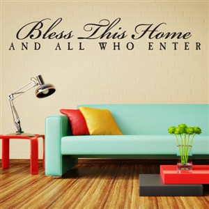 Bless this home and all who enter - Vinyl Wall Decal - Wall Quote - Wall Decor