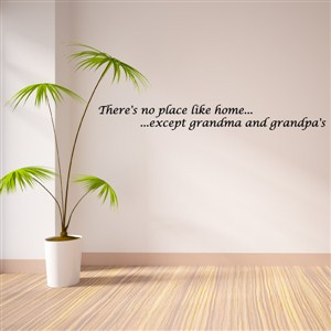 There's no place like home…except grandma and grandpa's - Vinyl Wall Decal - Wall Quote - Wall Decor