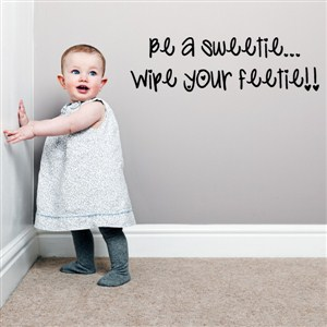Be a sweetie… wipe your feetie!! - Vinyl Wall Decal - Wall Quote - Wall Decor
