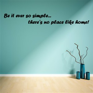 Be it ever so simple… there's no place like home! - Vinyl Wall Decal - Wall Quote - Wall Decor