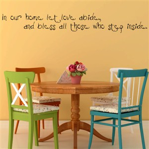 In our home let love abide, and bless all those who step inside. - Vinyl Wall Decal - Wall Quote - Wall Decor