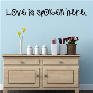 Love is a spoken here. - Vinyl Wall Decal - Wall Quote - Wall Decor