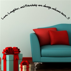 Love, laughter, and friendship are always welcome here…!! - Vinyl Wall Decal - Wall Quote - Wall Decor