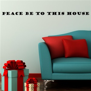 Peace be to this house - Vinyl Wall Decal - Wall Quote - Wall Decor