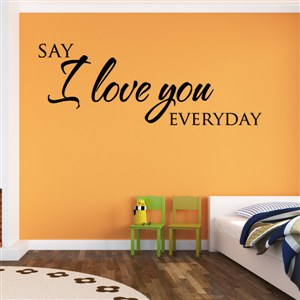 Say I love you everyday - Vinyl Wall Decal - Wall Quote - Wall Decor