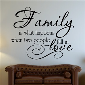 Family is what happenes when two people fall in love - Vinyl Wall Decal - Wall Quote - Wall Decor