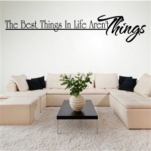 The best things in life aren't things - Vinyl Wall Decal - Wall Quote - Wall Decor