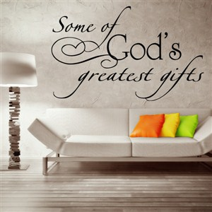 Somg of God's greatest gifts - Vinyl Wall Decal - Wall Quote - Wall Decor