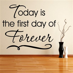 Today is the first day of forever - Vinyl Wall Decal - Wall Quote - Wall Decor