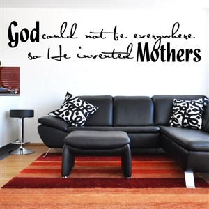 God could not be everywhere so he invented mothers - Vinyl Wall Decal - Wall Quote - Wall Decor