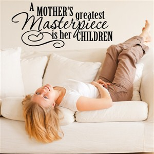 A mother's greatest masterpiece is her children - Vinyl Wall Decal - Wall Quote - Wall Decor