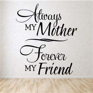 Always my mother forever my friend - Vinyl Wall Decal - Wall Quote - Wall Decor