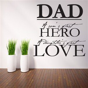 Dad a son's first hero a daughter's first love - Vinyl Wall Decal - Wall Quote - Wall Decor