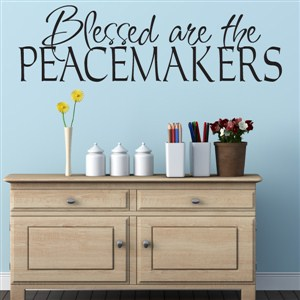 Blessed are the peacemakers - Vinyl Wall Decal - Wall Quote - Wall Decor