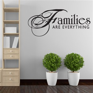 Families are everything - Vinyl Wall Decal - Wall Quote - Wall Decor