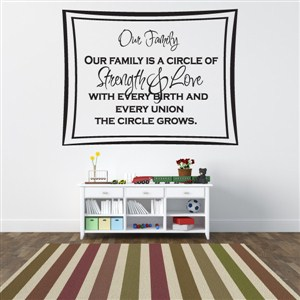 Our family is a circle of stength & love with every birth and union - Vinyl Wall Decal - Wall Quote - Wall Decor