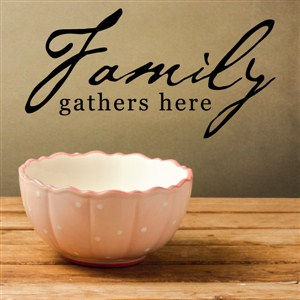 Family gathers here - Vinyl Wall Decal - Wall Quote - Wall Decor