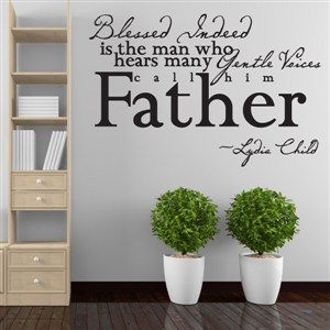 Blessed indeed is the man who hears many gentle voices - Lydia Child - Vinyl Wall Decal - Wall Quote - Wall Decor