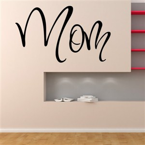 Mom - Vinyl Wall Decal - Wall Quote - Wall Decor