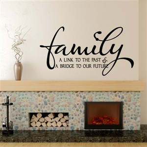 Family a link to the past & a bridge to our future - Vinyl Wall Decal - Wall Quote - Wall Decor