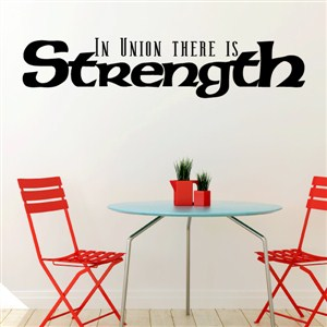 In union there is strength - Vinyl Wall Decal - Wall Quote - Wall Decor