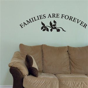 Families are forever - Vinyl Wall Decal - Wall Quote - Wall Decor