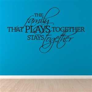 The family that plays together stays together - Vinyl Wall Decal - Wall Quote - Wall Decor