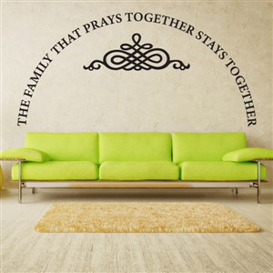The family that prays together stays together - Vinyl Wall Decal - Wall Quote - Wall Decor