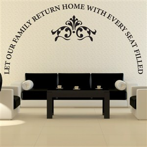 Let our family return home with every seat filled - Vinyl Wall Decal - Wall Quote - Wall Decor