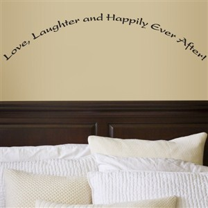 Love, laughter and happily ever after! - Vinyl Wall Decal - Wall Quote - Wall Decor
