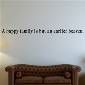 A happy gamily is but an earlier heaven. - Vinyl Wall Decal - Wall Quote - Wall Decor