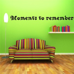 Moments to remember - Vinyl Wall Decal - Wall Quote - Wall Decor