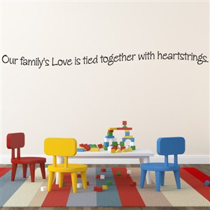 Our family's love is tied together with heartstrings. - Vinyl Wall Decal - Wall Quote - Wall Decor