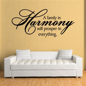 A family in harmony will prosper in everything - Vinyl Wall Decal - Wall Quote - Wall Decor