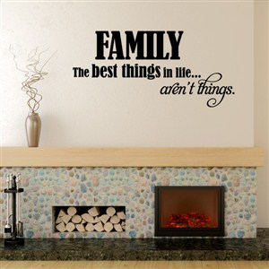 Family The best things in life aren't things - Vinyl Wall Decal - Wall Quote - Wall Decor
