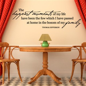 The happiest moments of my life have been the few - Thomas Jefferson - Vinyl Wall Decal - Wall Quote - Wall Decor