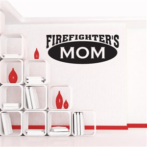 Firefighter's mom - Vinyl Wall Decal - Wall Quote - Wall Decor