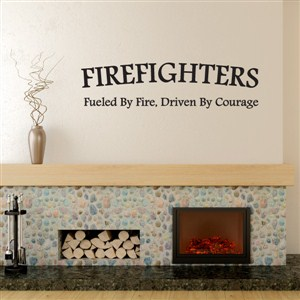 Firefighters fuiled by fire, driven by courage - Vinyl Wall Decal - Wall Quote - Wall Decor
