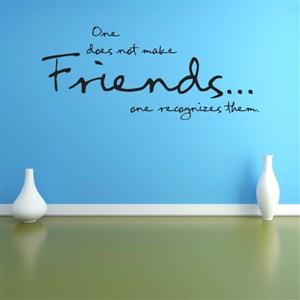 One does not make friends… one recognizes them. - Vinyl Wall Decal - Wall Quote - Wall Decor