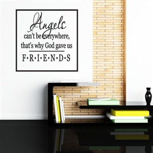 Angels can't be everywhere, that's why God gave us friends - Vinyl Wall Decal - Wall Quote - Wall Decor