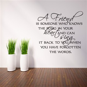A friend is someone who knows the song in your heart and can sing - Vinyl Wall Decal - Wall Quote - Wall Decor