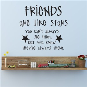 Friends are like stars you can't always see them, but you know - Vinyl Wall Decal - Wall Quote - Wall Decor