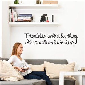 Friendship isn't a big thing. It's a million little things! - Vinyl Wall Decal - Wall Quote - Wall Decor