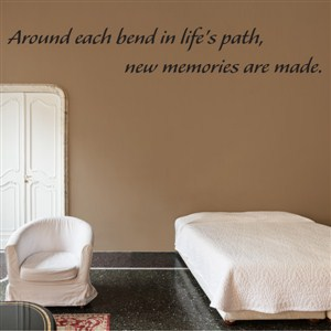 Around each bend in life's path, new memories are made. - Vinyl Wall Decal - Wall Quote - Wall Decor