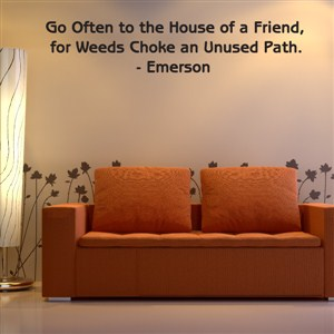 Go often to the house of a friend, for weeds choke - Emerson - Vinyl Wall Decal - Wall Quote - Wall Decor