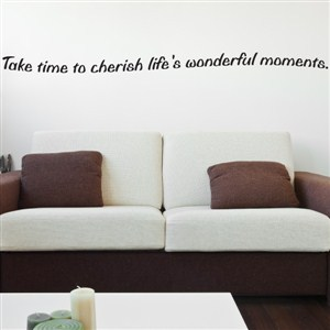 Take time to cherish life's wonderful moments. - Vinyl Wall Decal - Wall Quote - Wall Decor